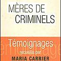 Mères de criminels - maria carrier - editions belfond