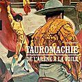 TAUROMACHIE DE L'ARÈNE À LA TOILE