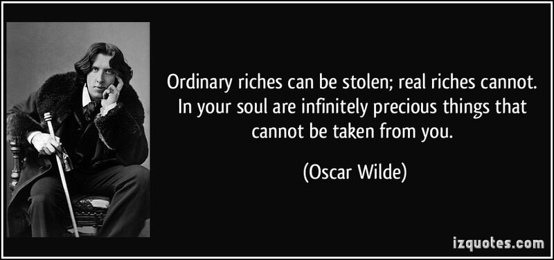quote-ordinary-riches-can-be-stolen-real-riches-cannot-in-your-soul-are-infinitely-precious-things-that-oscar-wilde-198058