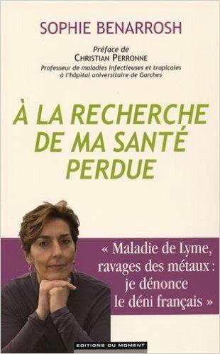 """LIVRE DE SOPHIE BENARROSH: """" A LA RECHERCHE DE MA SANTE PERDUE""""- INTOXICATION AUX METAUX LOURDS ET MALADIE DE LYME"""