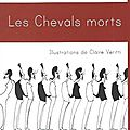 Les chevals morts, d'antoine mouton (illustrations de claire veritti)