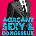 Agaçant, sexy & dangereux, tome 1, rose m. becker, editions addictives