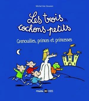 Les Trois Cochons Petits Grenouilles, princes et princesses