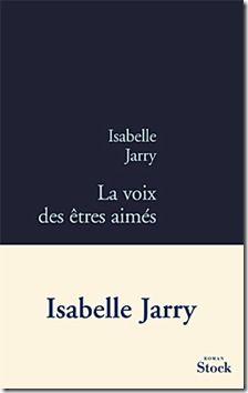 La voix des êtres aimés d'Isabelle Jarry