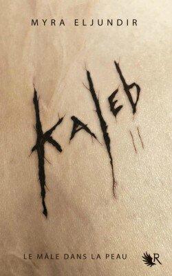 Kaleb saison II Le mâle dans la peau de Myra ELJUNDIR