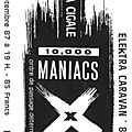 X / 10,000 maniacs / the call - jeudi 17 septembre 1987 - la cigale (paris)