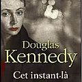 Cet instant l - Douglas Kennedy