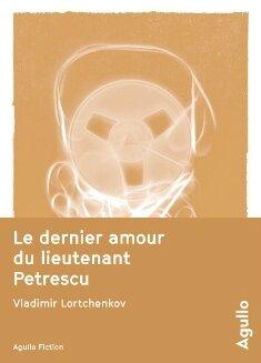 Le Dernier amour du lieutenant Petrescu - Vladimir Lortchenkov