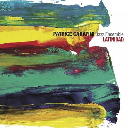 Patrice Caratini Jazz Ensemble - 2009 - Latinidad (Le Chant Du Monde)