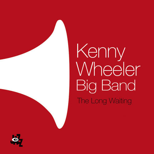 Kenny Wheeler Big Band - 2012 - The Long Waiting (Cam Jazz)