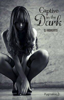 Captive in the dark de C.J. Roberts