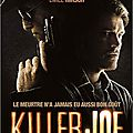 Killer joe - magistralement cru ! [ critique ]