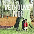 Retrouve-moi ! / anthony browne . - kaléidoscope, 2017