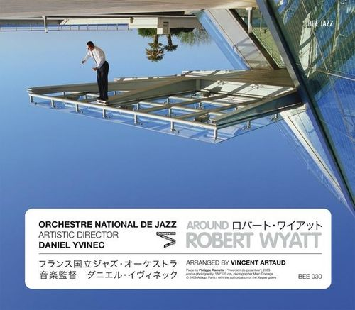 Orchestre National de Jazz Danie Yvenec - 2009 - Around Robert Wyatt (Bee Jazz)