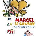 Marcel le cowboy : toni tornado la terreur, d'eva muszynski & karsten teich