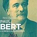 Paul bert - l'inventeur de l'école laïque, par rémi dalisson