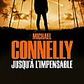 Jusqu'à l'impensable, thriller de michael connelly