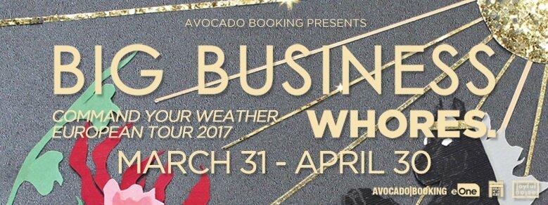 BigBusiness,WhoresEuropeanTour2017