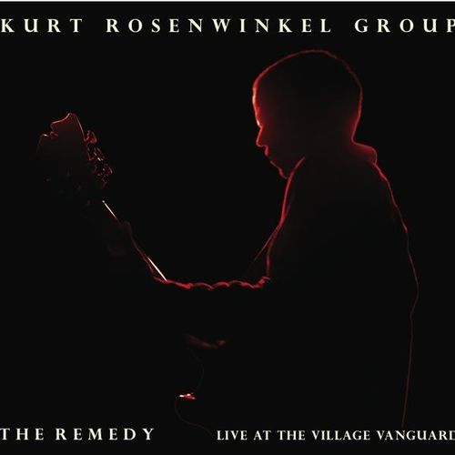 Kurt Rosenwinkel Group - 2008 - The Remedy, Live At The Village Vanguard (Artishare)