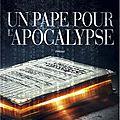 Un pape pour l'apocalypse, de jean-luc marcastel