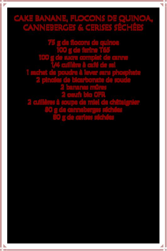 Cake moelleux banane, flocons de quinoa, canneberges & cerises séchées_fiche