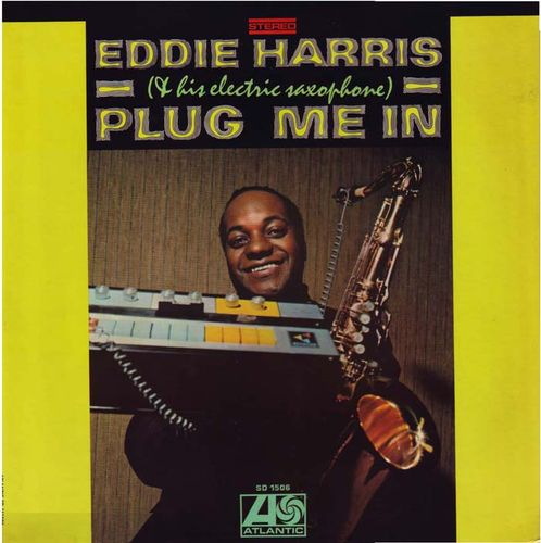 Eddie Harris (& his electric saxophone) - 1968 - Plug Me In (Atlantic)