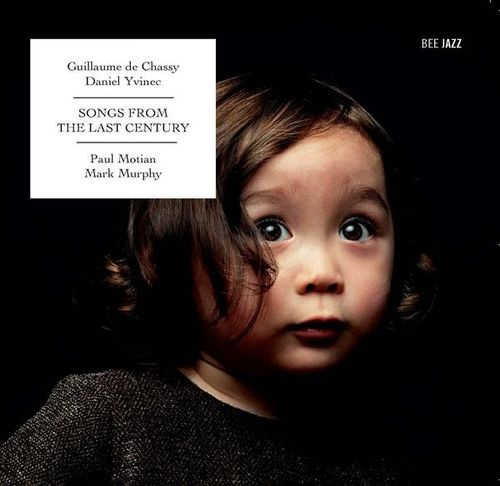 Guillaume de Chassy Daniel Yvinec - 2009 - Songs from the last century (Bee Jazz)