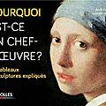 Pourquoi est-ce un chef-d'oeuvre ? 80 tableaux et sculptures expliqués - andy pankhurst & lucinda hawksley