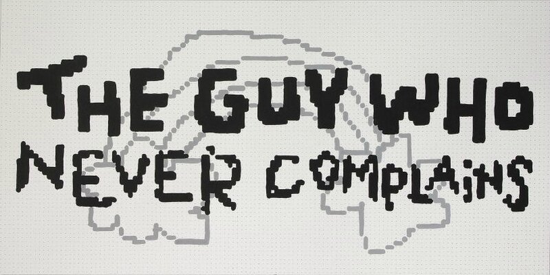 The guy who never complains