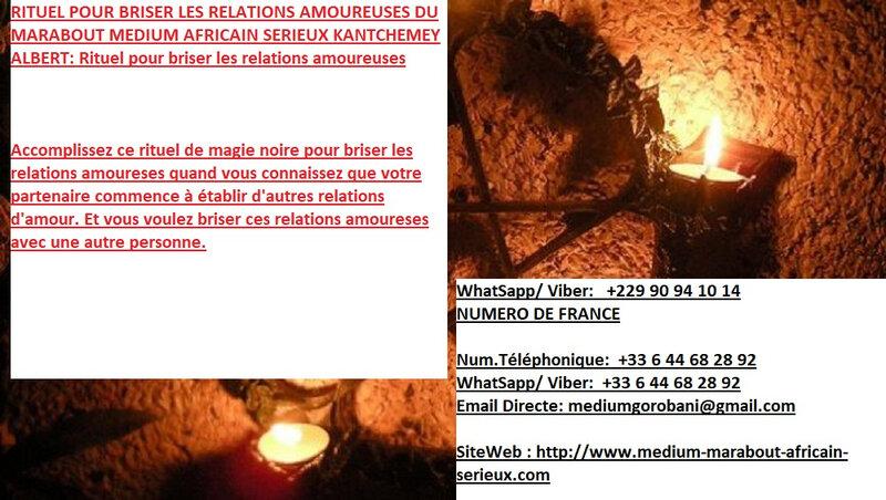 RITUEL POUR BRISER LES RELATIONS AMOUREUSES DU MARABOUT MEDIUM AFRICAIN SERIEUX KANTCHEMEY ALBERT