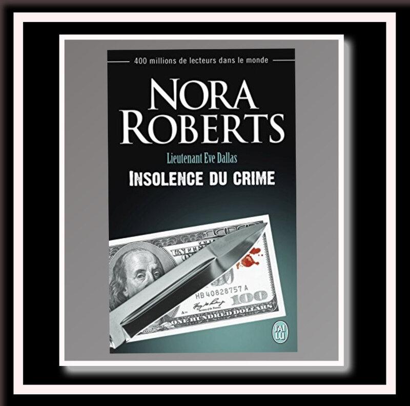 Lieutenant Eve Dallas tome 37 : insolence du crime (Nora Roberts)