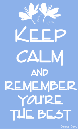 @KEEP CALM AND REMEMBER YOU ARE THE BEST