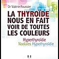 La thyroïde nous en fait voir de toutes les couleurs - docteur valérie foussier - editions josette lyon