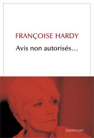 Françoise Hardy - Avis non autorisés ... aux Editions Equateurs