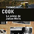 Le crime de julian wells ---- thomas h. cook