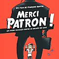 Merci patron ! documentaire jubilatoire...