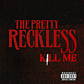 [a] the pretty reckless - kill me
