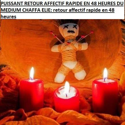 PUISSANT RETOUR AFFECTIF RAPIDE EN 48 HEURES DU MEDIUM CHAFFA ELIE: retour affectif rapide en 48 heures