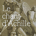 Le chant d'achille (the song of achille) - madeline miller