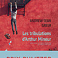 On a lu le prix pulitzer 2018 : les tribulations d'arthur mineur andrew sean greer/
