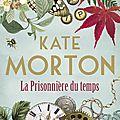 Kate morton : la prisonnière du temps