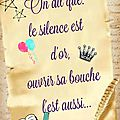 On dit que le silence est d'or.....