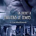 Les mackintosh, tome 1 : un secret à travers le temps - julie dauge