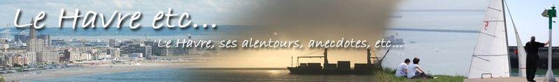 (Phyll) Le Havre etc... - Le Havre, ses alentours, anecdotes, etc...