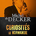 Curiosités de Normandie de Michel de Decker