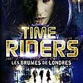 Time riders tome 6 les brumes de londres - alex scarrow