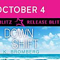 ** release blitz ** down shift by k. bromberg