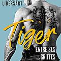 Tiger - entre ses griffes de pauline libersart