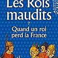 Quand un roi perd la France de Maurice Druon