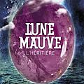 2013-32 : lune mauve (tome 2) - l'héritière de marilou aznar